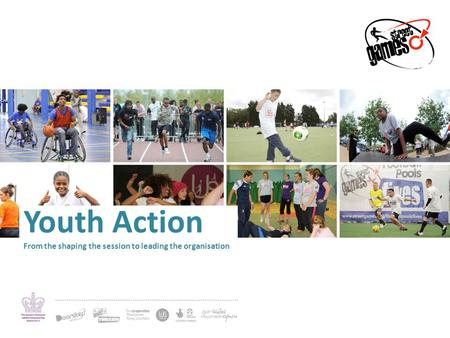 Youth Action From the shaping the session to leading the organisation.