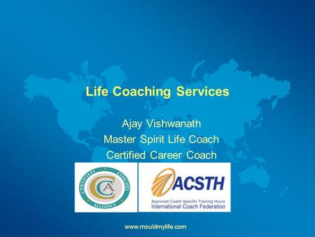 Life Coaching Services Ajay Vishwanath Master Spirit Life Coach Certified Career Coach www.mouldmylife.com.
