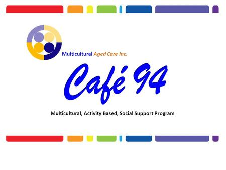 Multicultural, Activity Based, Social Support Program Multicultural Aged Care Inc.