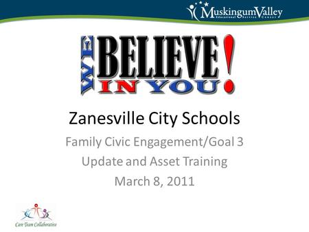 Zanesville City Schools Family Civic Engagement/Goal 3 Update and Asset Training March 8, 2011.