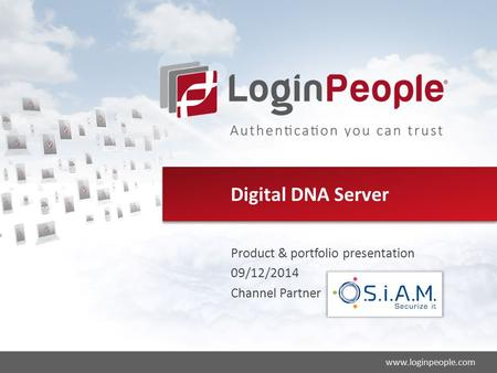 2014© LOGIN PEOPLE®Ed. Sept 2014 1 www.loginpeople.com Digital DNA Server Product & portfolio presentation 09/12/2014 Channel Partner.