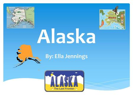 Alaska By: Ella Jennings.
