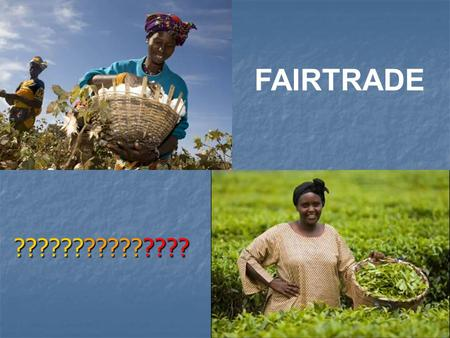 ??????????????? FAIRTRADE. 3 rd World Countries Farmers who live in poor African and Asian countries, work very hard to earn money and support their families.