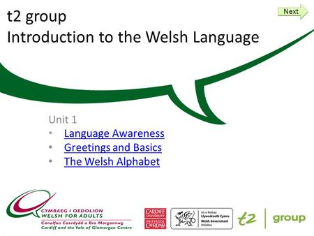 t2 group Introduction to the Welsh Language Unit 1 Language Awareness Greetings and Basics The Welsh Alphabet Next.