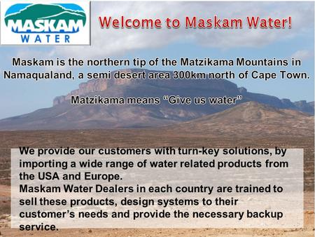 "Welcome to Maskam Water! Matzikama means ""Give us water"""