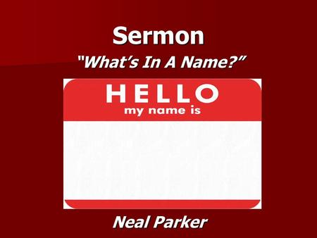 "Sermon ""What's In A Name?"" Neal Parker."
