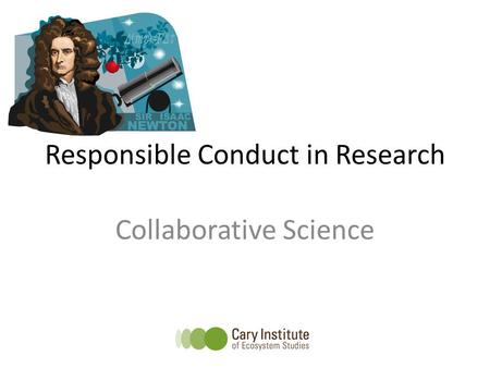Responsible Conduct in Research Collaborative Science.