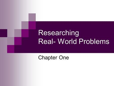 Researching Real- World Problems Chapter One. O'Leary, Z. (2005) RESEARCHING REAL-WORLD PROBLEMS: A Guide to Methods of Inquiry. London: Sage. Chapter.