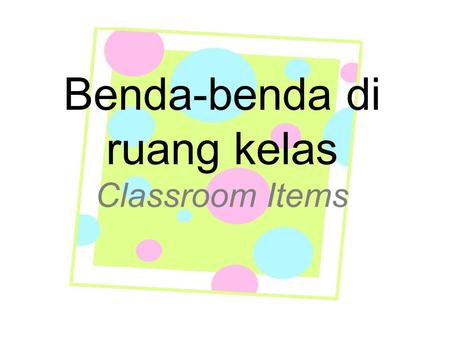 Benda-benda di ruang kelas Classroom Items Ini… Itu… This is… That is…