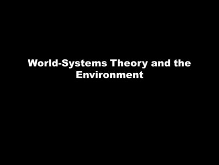 World-Systems Theory and the Environment. The Unequal Ecological Exchange Thesis Due to their economic, military, and political power, wealthy nations.