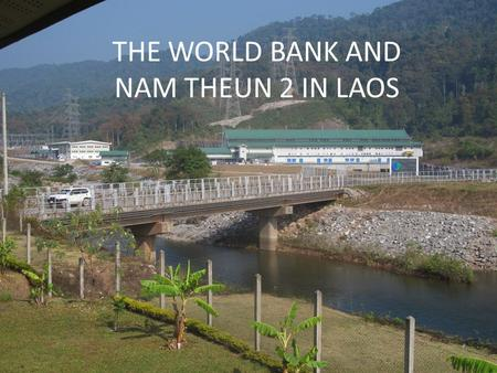 THE WORLD BANK AND NAM THEUN 2 IN LAOS. Sombath Somphone Acknowledged founder/leader of Lao civil society Ramon Magsaysay award winner Forcibly disappeared.