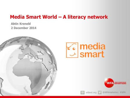 #WFA Media Smart World – A literacy network Abtin Kronold 2 December 2014.