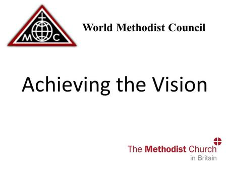 The World Methodist Council Achieving the Vision in Britain.