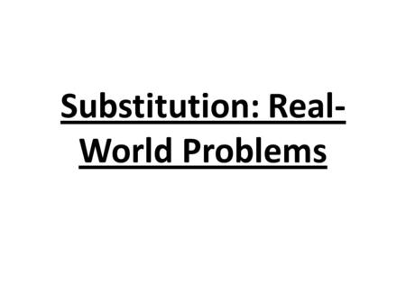 Substitution: Real- World Problems. Learning Target I CAN solve real- world problems leading to systems of linear equations.