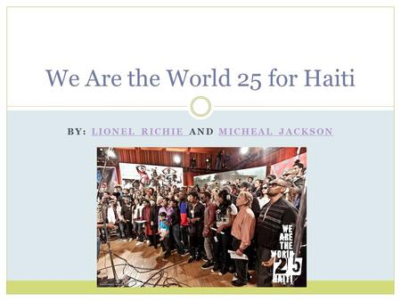 BY: LIONEL RICHIE AND MICHEAL JACKSONLIONEL RICHIE MICHEAL JACKSON We Are the World 25 for Haiti.
