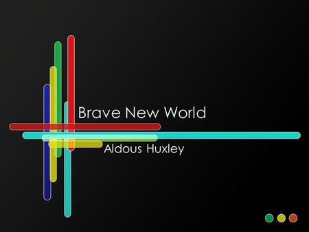 Brave New World Aldous Huxley.