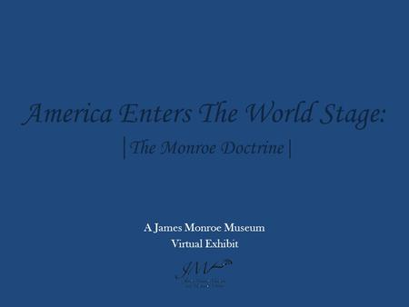 America Enters The World Stage: | The Monroe Doctrine| A James Monroe Museum Virtual Exhibit.