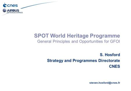 SPOT World Heritage Programme General Principles and Opportunities for GFOI S. Hosford Strategy and Programmes Directorate CNES steven.hosford@cnes.fr.