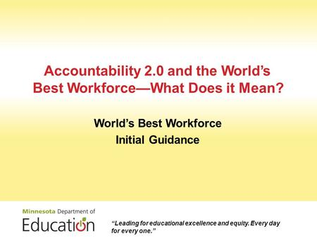 """Leading for educational excellence and equity. Every day for every one."" Accountability 2.0 and the World's Best Workforce—What Does it Mean? World's."