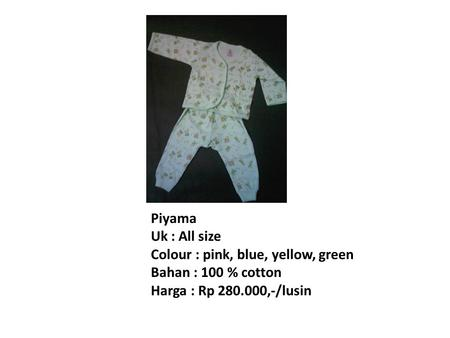 Piyama Uk : All size Colour : pink, blue, yellow, green Bahan : 100 % cotton Harga : Rp 280.000,-/lusin.