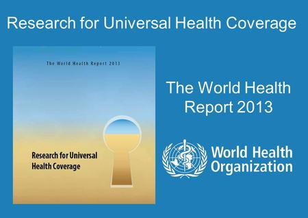Research for Universal Health Coverage The World Health Report 2013.