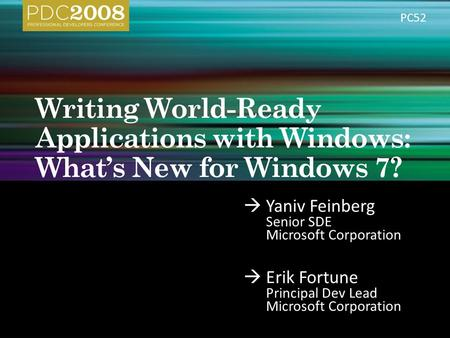  Yaniv Feinberg Senior SDE Microsoft Corporation  Erik Fortune Principal Dev Lead Microsoft Corporation PC52.