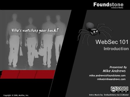 Copyright © 2008, McAfee, Inc. Presented By Mike Andrews Introduction WebSec 101  Intro Music by DoKashiteru.