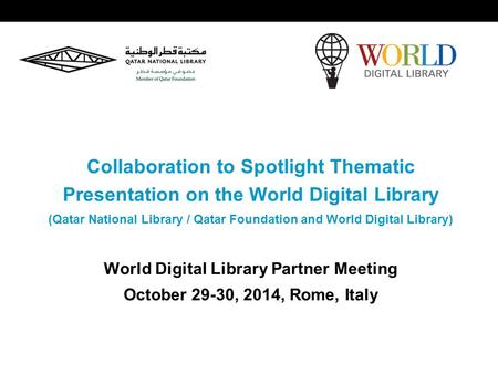 World Digital Library www.wdl.org OSI | WEB SERVICES Collaboration to Spotlight Thematic Presentation on the World Digital Library (Qatar National Library.