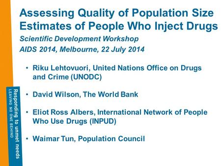 Assessing Quality of Population Size Estimates of People Who Inject Drugs Scientific Development Workshop AIDS 2014, Melbourne, 22 July 2014 Riku Lehtovuori,