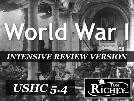 USHC 5.4 World War I INTENSIVE REVIEW VERSION. USHC-5.4 Analyze the causes and consequences of United States involvement in World War I, including the.