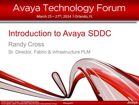 © 2014 Avaya Inc. Avaya – Confidential & Proprietary Do not duplicate, publish or distribute further without the express written permission of Avaya. #AvayaATF.