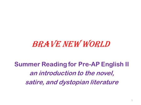 Brave New World Summer Reading for Pre-AP English II an introduction to the novel, satire, and dystopian literature 1.