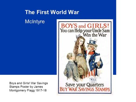 The First World War McIntyre Boys and Girls! War Savings Stamps Poster by James Montgomery Flagg 1917-18.