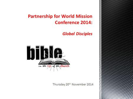 Thursday 20 th November 2014. PWM World Mission Conference 2014 Swanwick Conference Centre Monday at General Synod Presidential Address by the Archbishop.