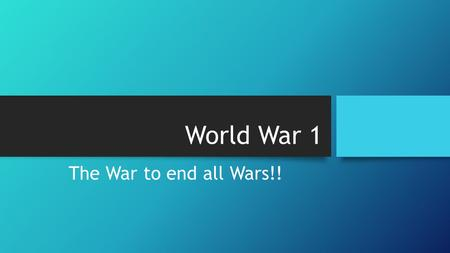World War 1 The War to end all Wars!!. The Spark.