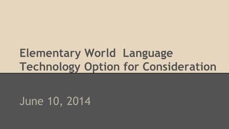 Elementary World Language Technology Option for Consideration June 10, 2014.