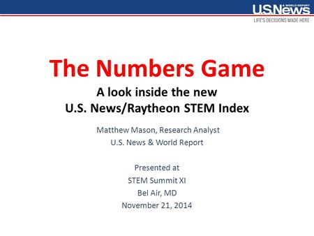The Numbers Game A look inside the new U.S. News/Raytheon STEM Index Matthew Mason, Research Analyst U.S. News & World Report Presented at STEM Summit.