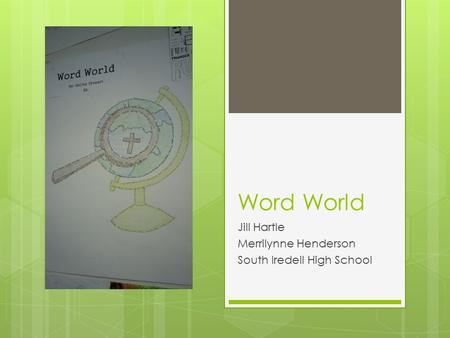 Word World Jill Hartle Merrilynne Henderson South Iredell High School.
