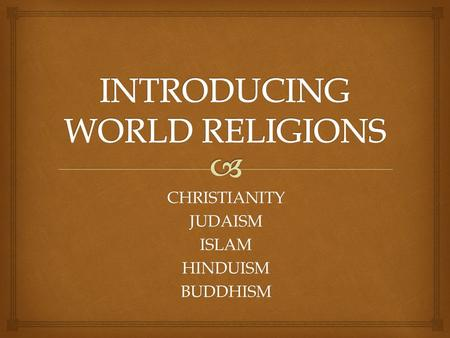 CHRISTIANITYJUDAISMISLAMHINDUISMBUDDHISM.   How do geography and religion connect with one another?  How does religion impact the development of cultures?