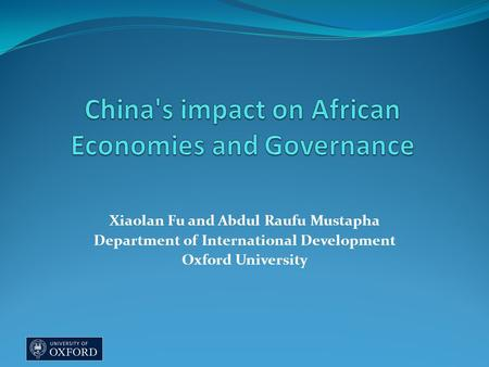 Xiaolan Fu and Abdul Raufu Mustapha Department of International Development Oxford University.