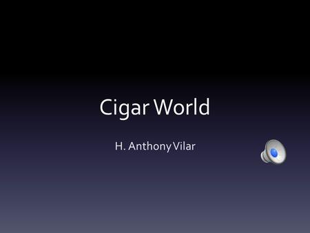 Cigar World H. Anthony Vilar Executive Summary  Opening a cigar company in Miami is a wonderful idea. The beautiful city has a population of approximately.