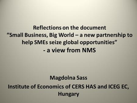 "Reflections on the document ""Small Business, Big World – a new partnership to help SMEs seize global opportunities"" - a view from NMS Magdolna Sass Institute."