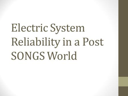 Electric System Reliability in a Post SONGS World.