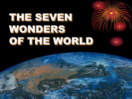 THE SEVEN WONDERS OF THE WORLD THE SEVEN WONDERS OF THE WORLD.