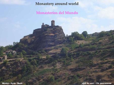 Monastery around world Monasterios del Mundo Música – Kyrie - Music click for next - Clic para avanzar.