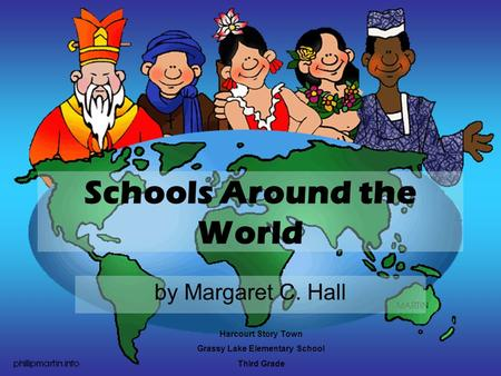 Schools Around the World by Margaret C. Hall Harcourt Story Town Grassy Lake Elementary School Third Grade.