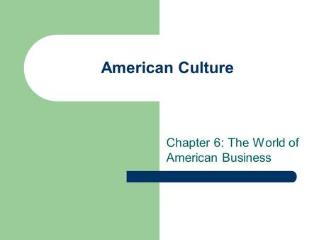 Chapter 6: The World of American Business