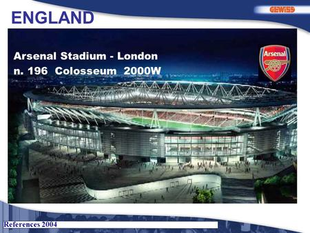 References 2004 Arsenal Stadium - London n. 196 Colosseum 2000W ENGLAND.