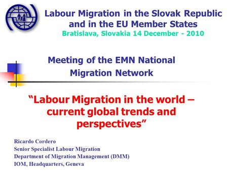 Labour Migration in the Slovak Republic and in the EU Member States Bratislava, Slovakia 14 December - 2010 Meeting of the EMN National Migration Network.