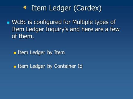 Item Ledger (Cardex) WcBc is configured for Multiple types of Item Ledger Inquiry's and here are a few of them. WcBc is configured for Multiple types of.